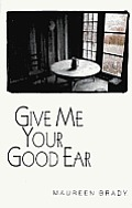 Give Me Your Good Ear