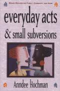 Everyday Acts & Small Subversions Women Reinventing Family Community & Home