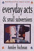 Everyday Acts and Small Subversions: Women Reinventing Family, Community, and Home