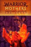 Warrior Mothers: Stories to Awaken the Flames of the Heart