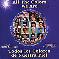 All the Colors We Are Todos Los Colores de Nuestra Piel The Story of How We Get Our Skin Color