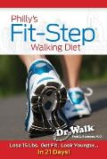 Philly's Fit-Step Walking Diet: Lose 15 Lbs. Get Fit. Look Younger... in 21 Days!