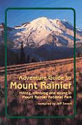 Adventure Guide To Mount Rainier Hiking Climbi