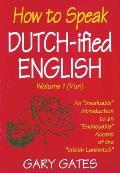 How To Speak Dutchified English, Volume 1