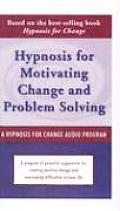 Hypnosis for Motivating Change and Problem Solving (Hypnosis Series)