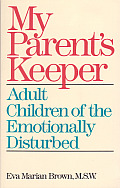 My Parents' Keeper: Adult Children of the Emotionally Ill