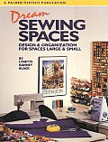 Dream Sewing Spaces Design & Organization for Spaces Large & Small