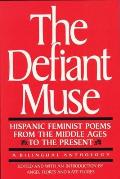 The Defiant Muse: Hispanic Feminist Poems from the Mid: A Bilingual Anthology (Defiant Muse) Cover