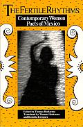 The Fertile Rhythms: Contemporary Women Poets of Mexico