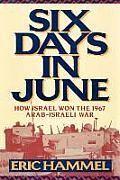 Six Days in June How Israel Won the 1967 Arab Israeli War