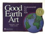 Good Earth Art: Environmental Art for Kids (Bright Ideas for Learning Centers)