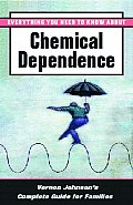 Everything You Need To Know About Chemical Dependence : Vernon Johnson's Complete Guide for Families (90 Edition)