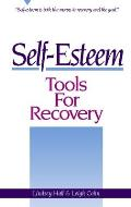 Self-Esteem Tools for Recovery: Self-Esteem Is Both the Means to Recovery and the Goal