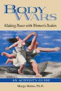 Body Wars: Making Peace with Women's Bodies: An Activist's Guide