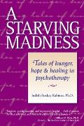 Starving Madness, Tales of Hunger, Hope and Healing in Psychotherapy (02 Edition)