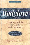 Bodylove Learning to Like Our Looks & Ourselves A Practical Guide for Women