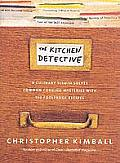Kitchen Detective A Culinary Sleuth Solves Common Cooking Mysteries with 125 Foolproof Recipes