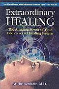 Extraordinary Healing The Amazing Power of Your Bodys Secret Healing System