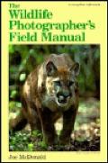 Wildlife Photographers Field Manual