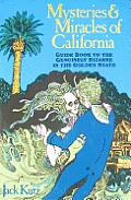 Mysteries & Miracles of California: Guidebook to the Genuinely Bizarre in the Golden Gate State