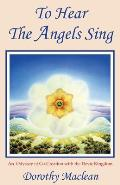 To hear the angels sing :an odyssey of co-creation with the Devic kingdom