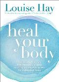Heal Your Body The Mental Causes for Physical Illness & the Metaphysical Way to Overcome Them