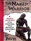 Naked Warrior Master the Secrets of the Super Strong Using Bodyweight Exercise Only