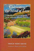 Cultivating the Mind of Love The Practice of Looking Deeply in the Mahayana Buddhist Tradition