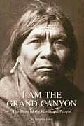 I Am the Grand Canyon: The Story of the Havasupai People