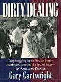 Dirty Dealing Drug Smuggling on the Mexican Border & the Assassination of a Federal Judge An American Parable