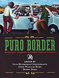 Puro Border Dispatches Snapshots & Graffiti from La Frontera