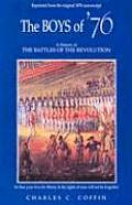 Boys of 76 A History of the Battles of the Revolution
