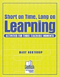 Short on Time, Long on Learning: Activities for Those Teachable Moments