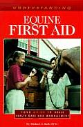 Understanding Equine First Aid : Your Guide To Horse Health Care and Management (98 Edition)