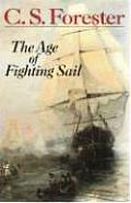 Age of Fighting Sail The Story of the Naval War of 1812