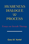 Awareness, Dialogue & Process: Essays on Gestalt Therapy