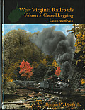 West Virginia Railroads Volume 5 Geared Logging Locomotives
