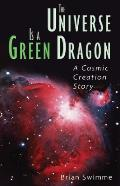 The Universe Is a Green Dragon: A Cosmic Creation Story Cover