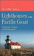 The DeWire Guide to Lighthouses of the Pacific Coast: California, Oregon and Washington