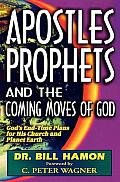 Apostles Prophets & the Coming Moves of God Gods End Time Plans for His Church & Planet Earth