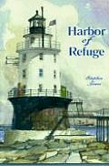 Harbor of Refuge: Being the Recreation of Four Seasons of an Offshore Lighthouse from the Authentic Journal of S. P. Jones, S.N