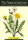 The Teeth of the Lion: The Story of the Beloved and Despised Dandelion