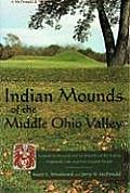 Indian Mounds of the Middle Ohio Valley: A Guide to Mounds and Earthworks of the Adena, Hopewell, and Late Woodland People