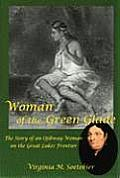 Woman of the Green Glade The Story of an Ojibway Woman on the Great Lakes Frontier