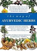 Way of Ayurvedic Herbs The Most Complete Guide to Natural Healing & Health with Traditional Ayurvedic Herbalism