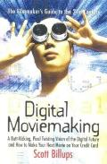 Digital Moviemaking: The Filmmaker's Guide to the 21st Century
