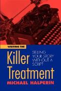 Writing the Killer Treatment: Selling Your Story Without a Script Cover