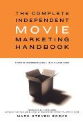 The Complete Independent Movie Marketing Handbook: Promote, Distribute, & Sell Your Film or Video