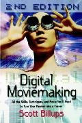 Digital Moviemaking, 2nd Edition: All the Skills, Techniques and Moxie You'll Need to Turn Your Passion Into a Carrer