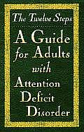 Twelve Steps A Guide for Adults with Attention Deficit Disorder
